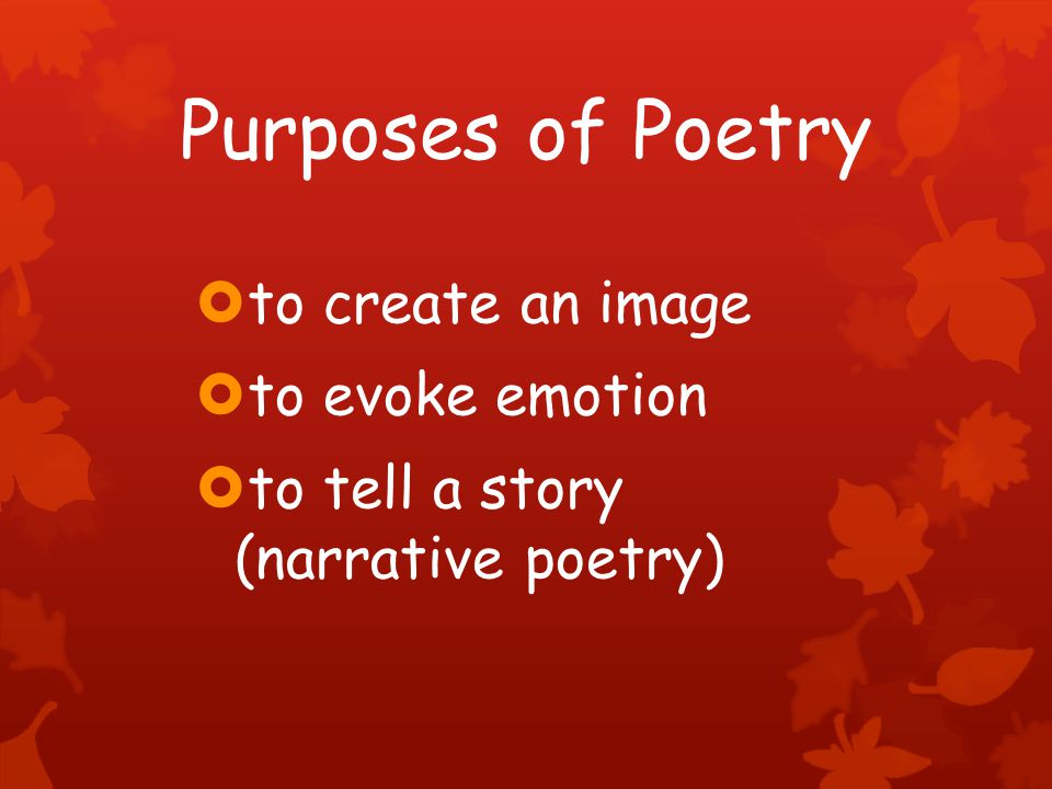 Purposes of Poetry  to create an image  to evoke emotion  to tell a story (narrative poetry)