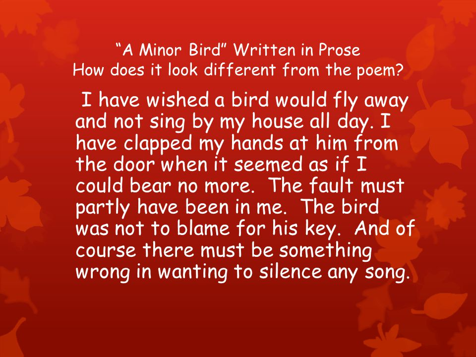 A Minor Bird Written in Prose How does it look different from the poem.