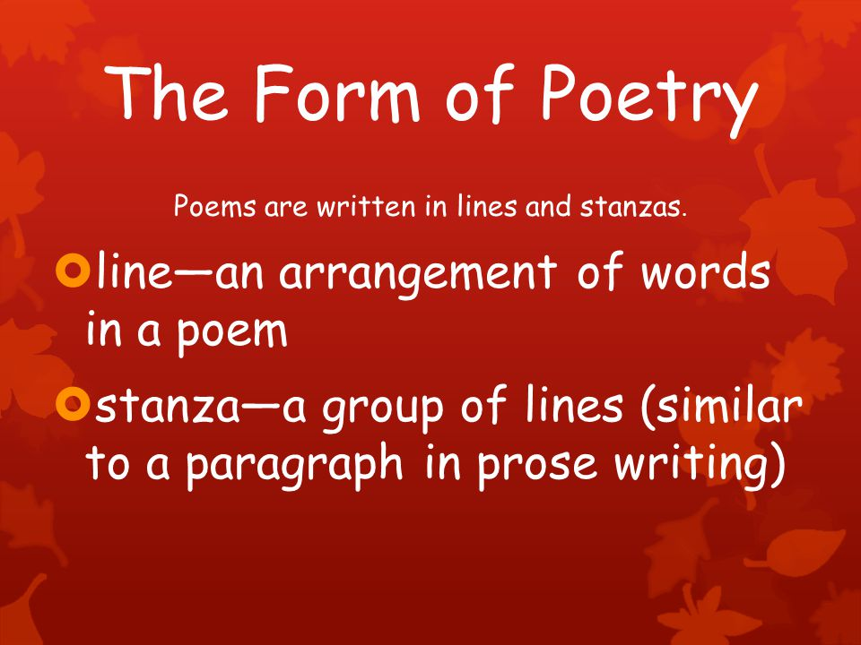 The Form of Poetry Poems are written in lines and stanzas.