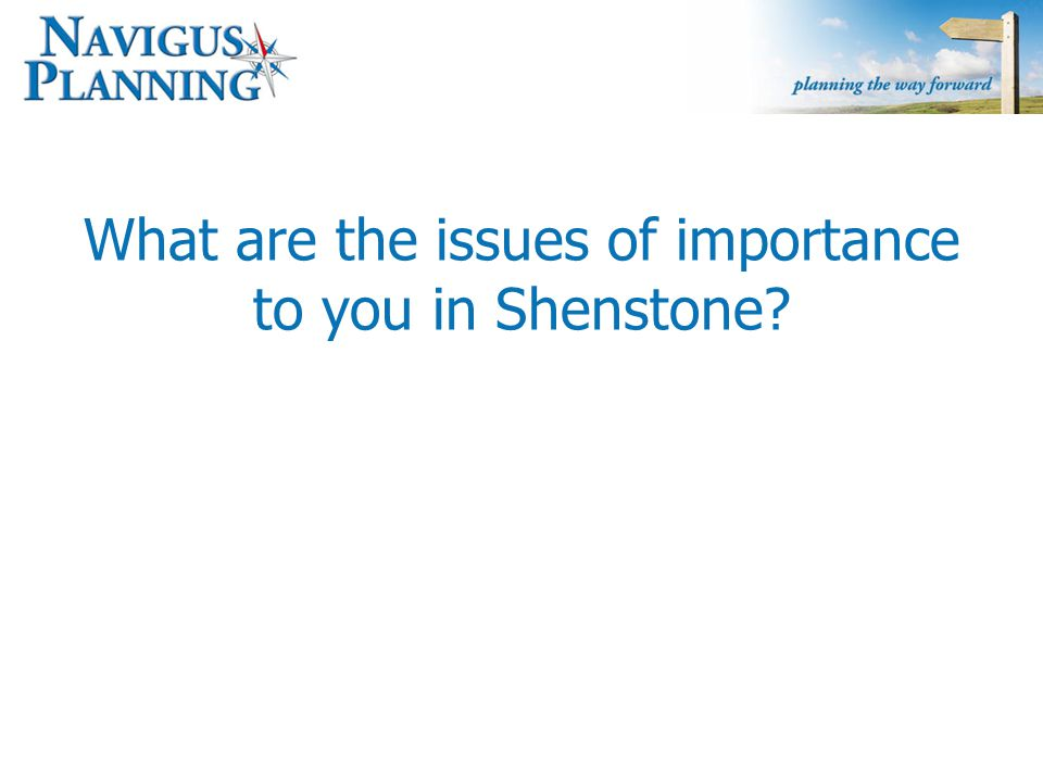 What are the issues of importance to you in Shenstone