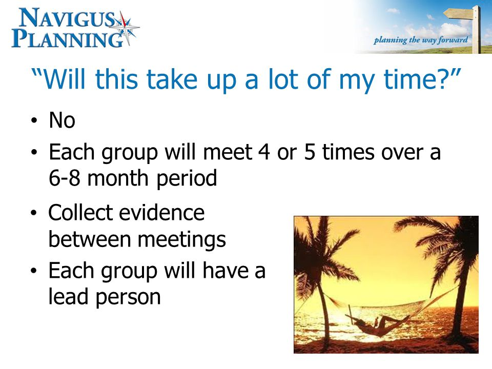 """Will this take up a lot of my time?"" No Each group will meet 4 or 5 times over a 6-8 month period Collect evidence between meetings Each group will h"