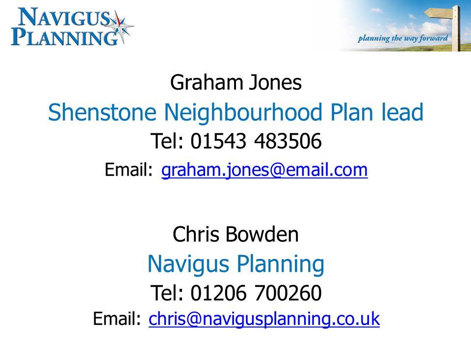 Graham Jones Shenstone Neighbourhood Plan lead Tel: 01543 483506 Email: graham.jones@email.com graham.jones@email.com Chris Bowden Navigus Planning Tel: 01206 700260 Email: chris@navigusplanning.co.ukchris@navigusplanning.co.uk