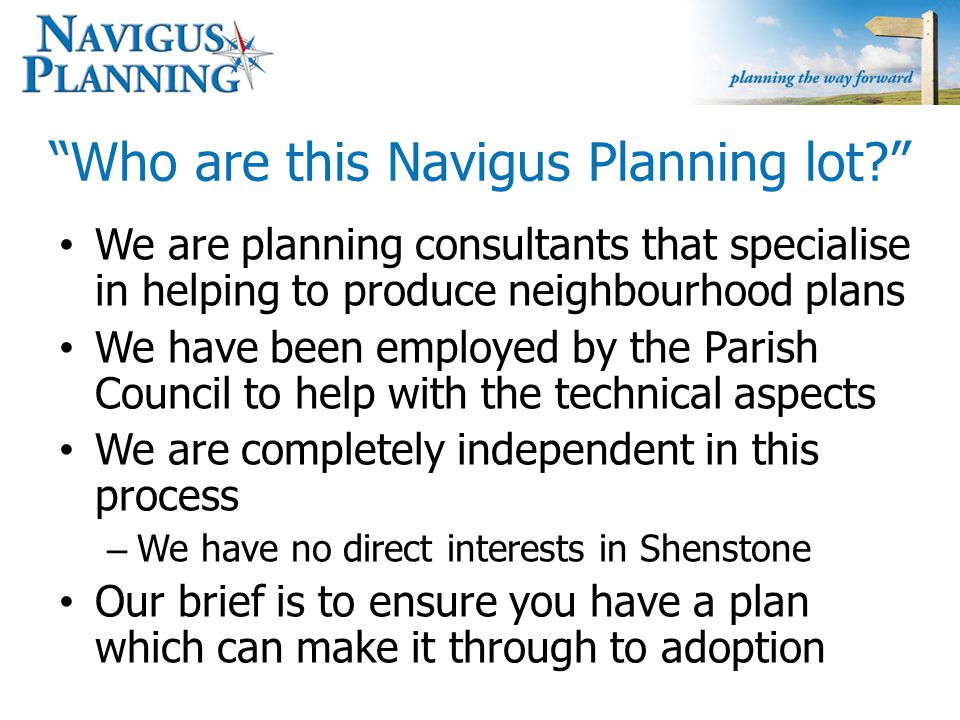"""Who are this Navigus Planning lot?"" We are planning consultants that specialise in helping to produce neighbourhood plans We have been employed by th"