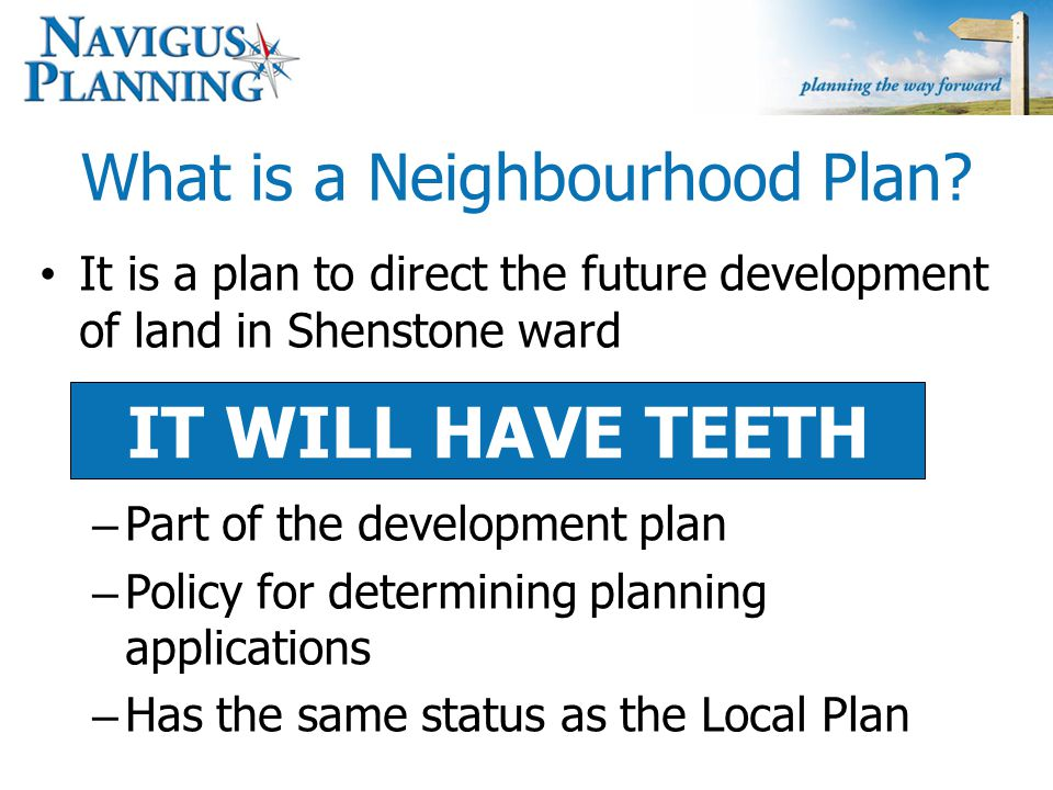 The small print This is the community's plan, it seeks to deliver what you want… …but it does not automatically mean everything the community wants can go into the plan Landowners, developers, Lichfield DC have a say Plans must be deliverable