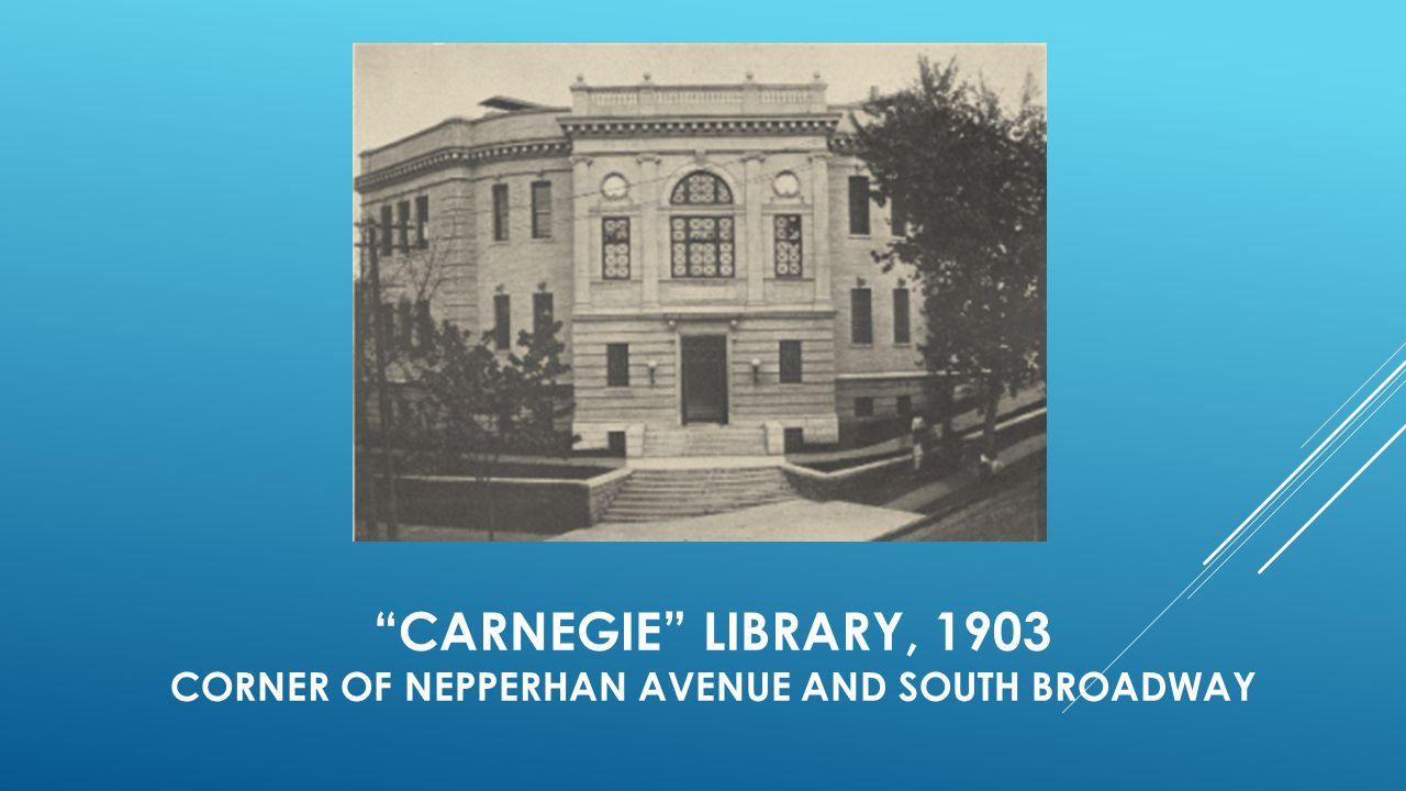 """CARNEGIE"" LIBRARY, 1903 CORNER OF NEPPERHAN AVENUE AND SOUTH BROADWAY"