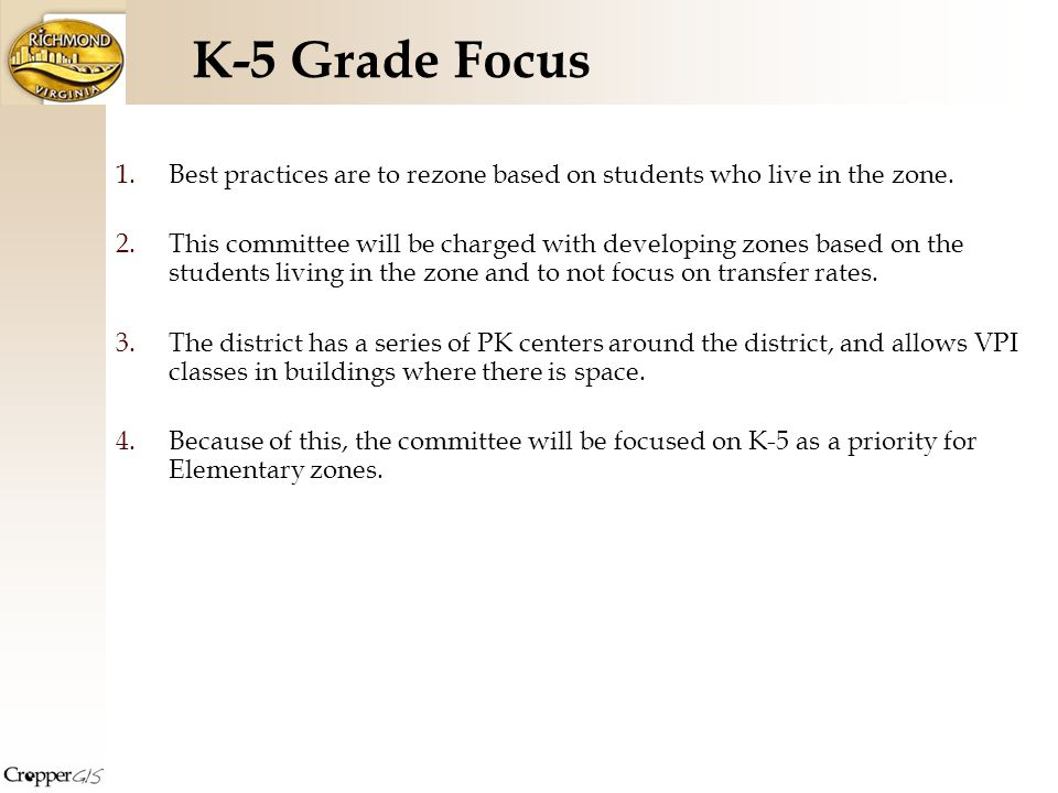 K-5 Grade Focus 1.Best practices are to rezone based on students who live in the zone.
