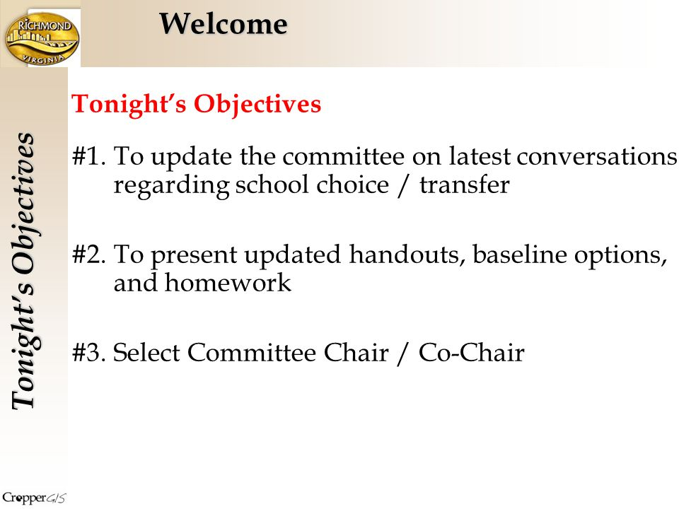Welcome Tonight's Objectives #1.To update the committee on latest conversations regarding school choice / transfer #2.