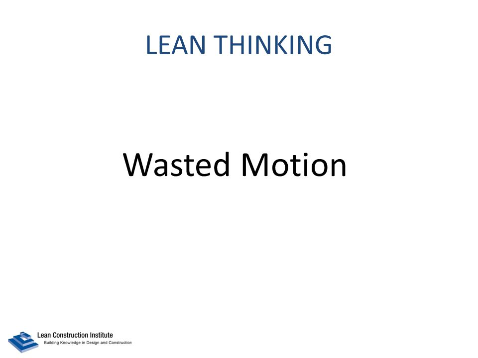 LEAN THINKING Wasted Motion
