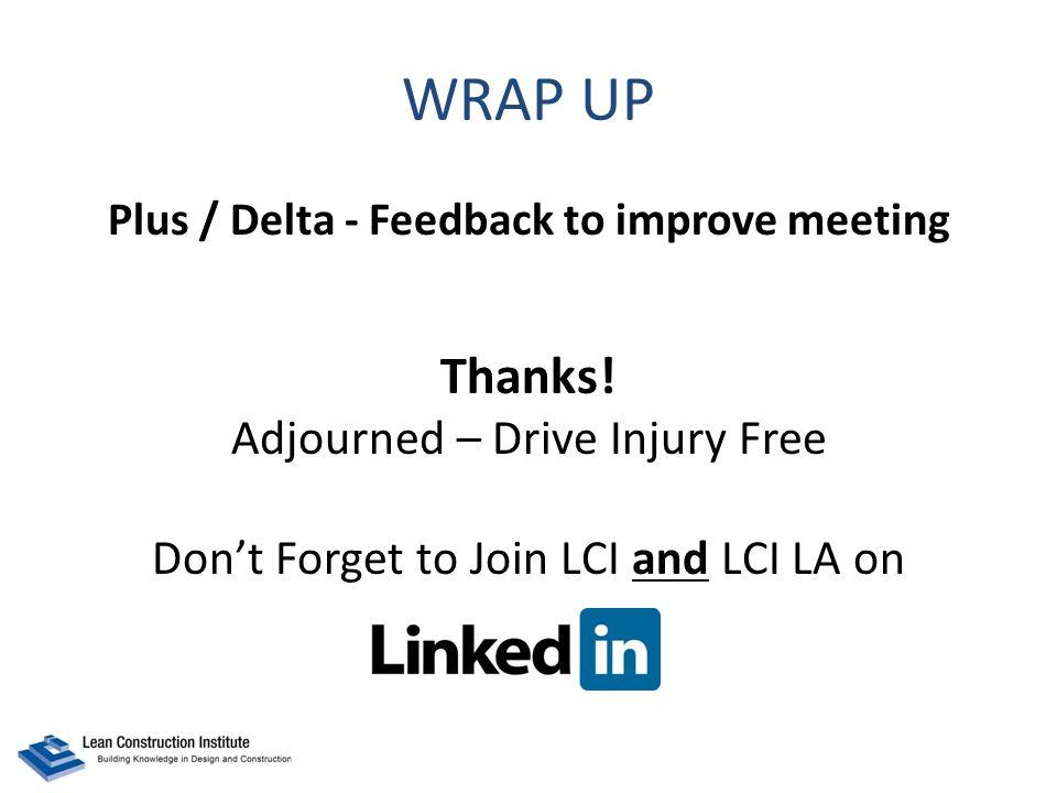 WRAP UP Plus / Delta - Feedback to improve meeting Thanks.