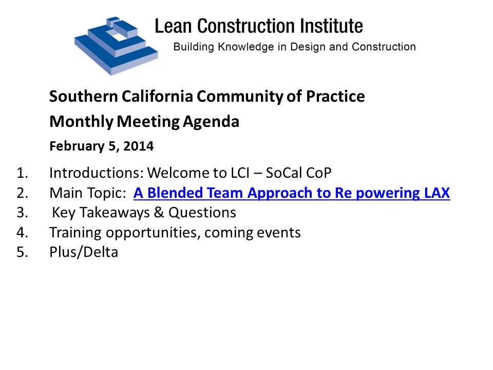Southern California Community of Practice Monthly Meeting Agenda February 5, 2014 1.Introductions: Welcome to LCI – SoCal CoP 2.Main Topic: A Blended