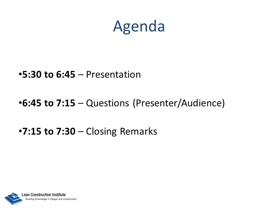 Agenda 5:30 to 6:45 – Presentation 6:45 to 7:15 – Questions (Presenter/Audience) 7:15 to 7:30 – Closing Remarks
