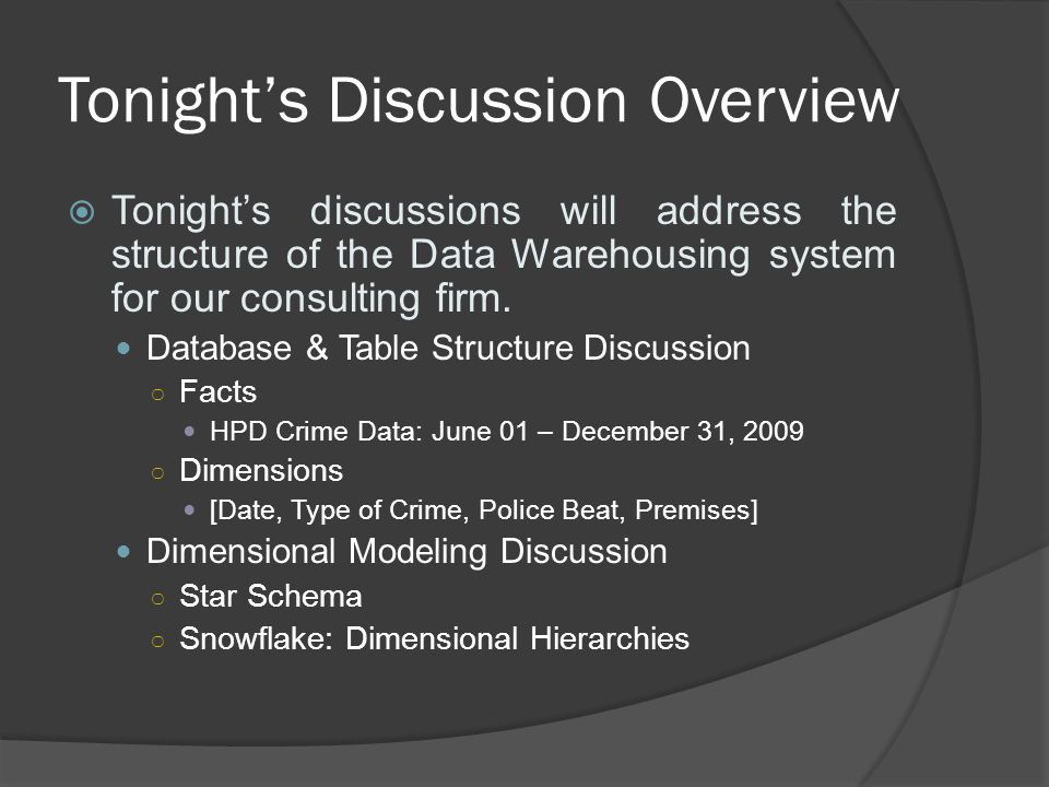Tonight's Discussion Overview  Tonight's discussions will address the structure of the Data Warehousing system for our consulting firm.