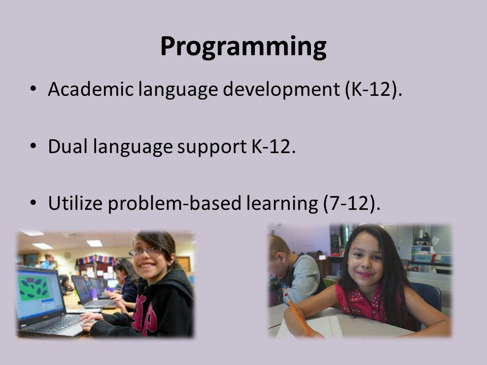 Programming Academic language development (K-12).Dual language support K-12.