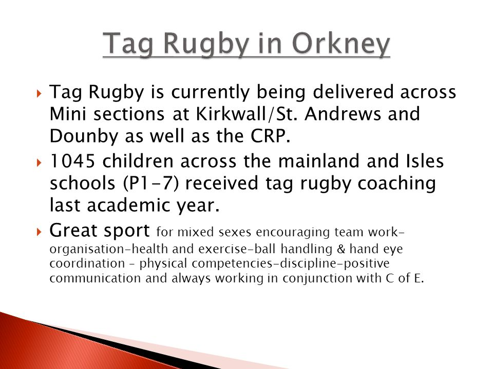  Tag Rugby is currently being delivered across Mini sections at Kirkwall/St.