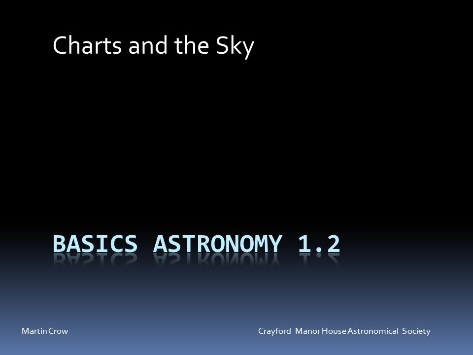 Martin Crow Crayford Manor House Astronomical Society Charts and the Sky