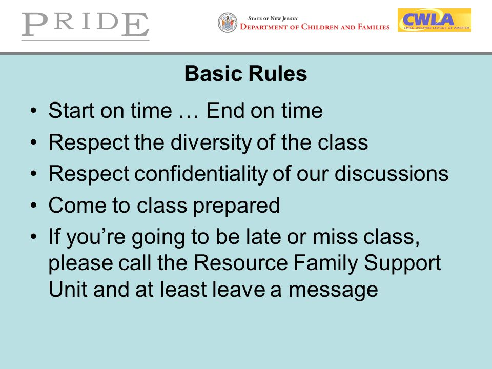 Basic Rules Start on time … End on time Respect the diversity of the class Respect confidentiality of our discussions Come to class prepared If you're