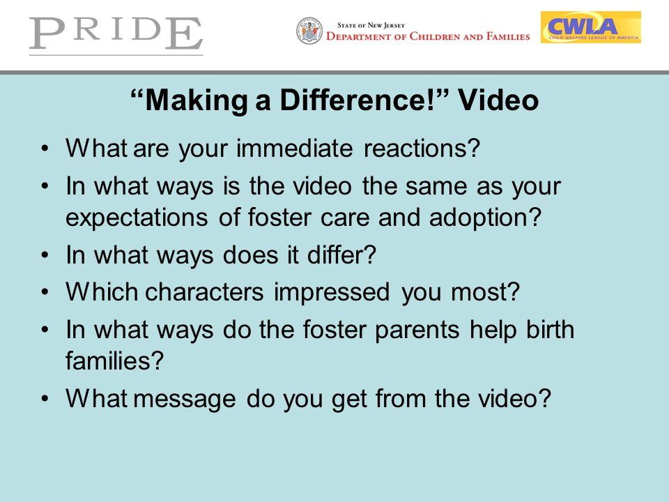 """""""Making a Difference!"""" Video What are your immediate reactions? In what ways is the video the same as your expectations of foster care and adoption? I"""