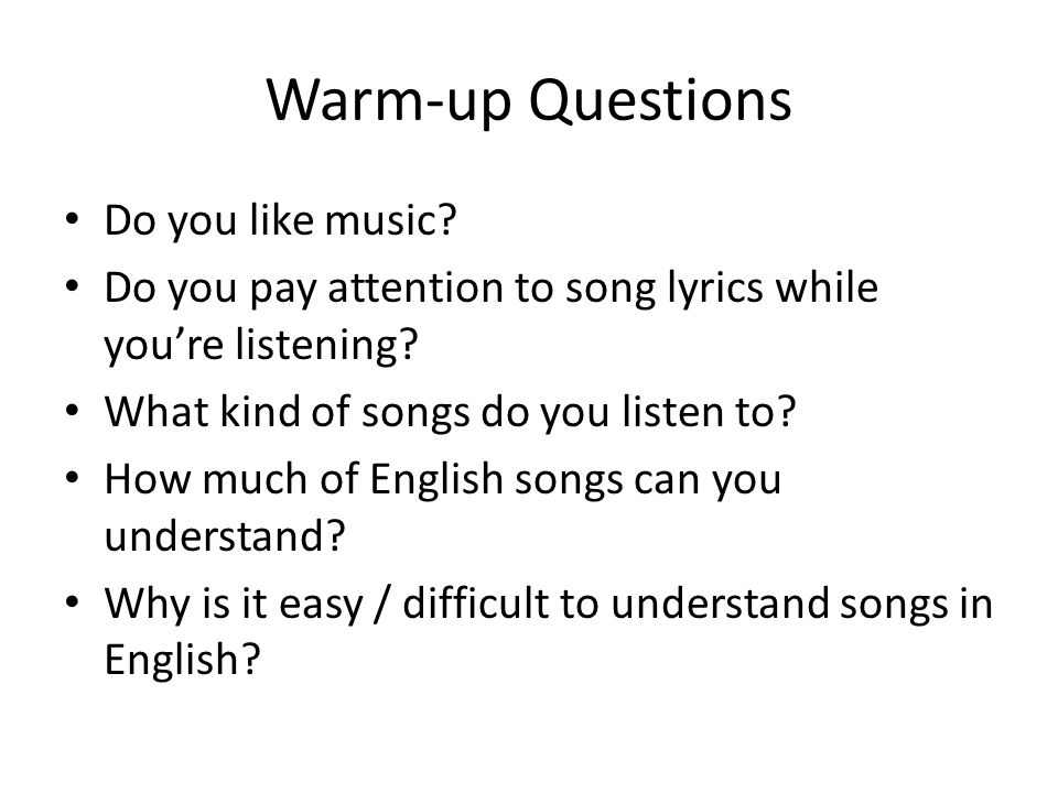 Warm-up Questions Do you like music. Do you pay attention to song lyrics while you're listening.