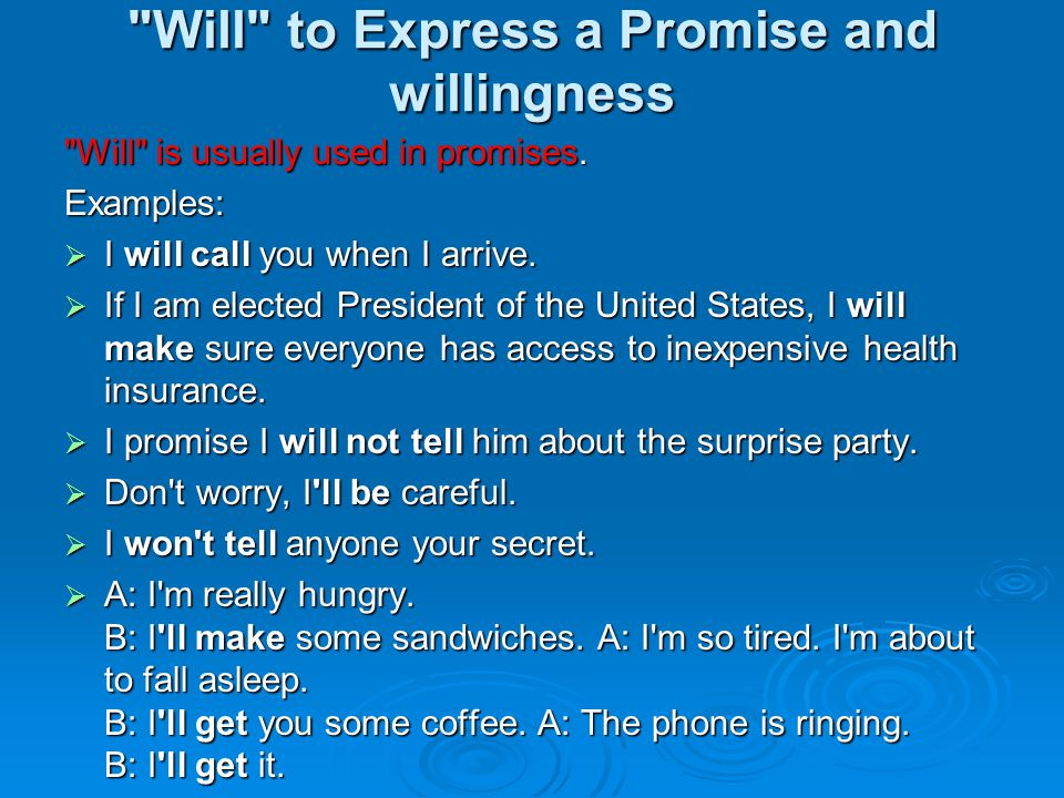 Will to Express a Promise and willingness Will is usually used in promises.