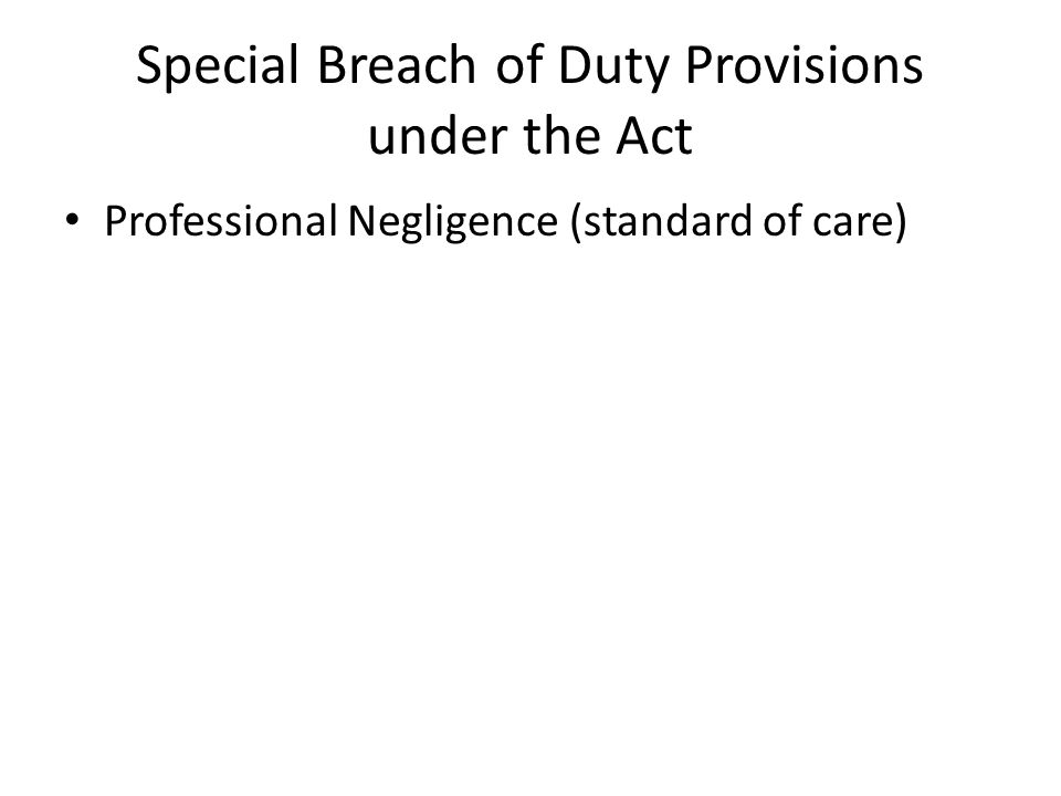 Special Breach of Duty Provisions under the Act Professional Negligence (standard of care)
