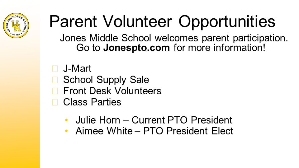 Parent Volunteer Opportunities Jones Middle School welcomes parent participation.