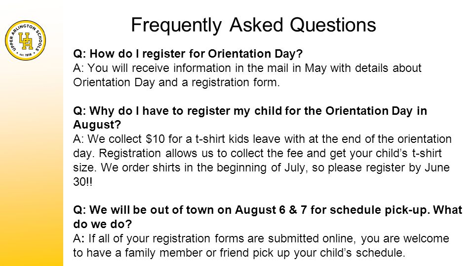 Frequently Asked Questions Q: How do I register for Orientation Day.