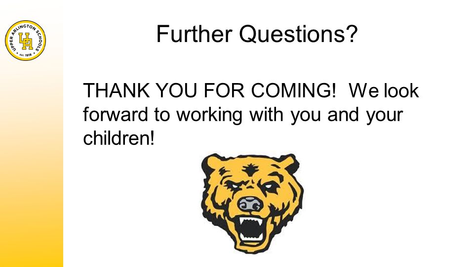 Further Questions THANK YOU FOR COMING! We look forward to working with you and your children!