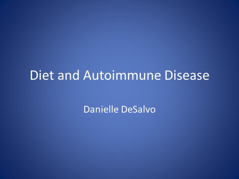 Diet and Autoimmune Disease Danielle DeSalvo