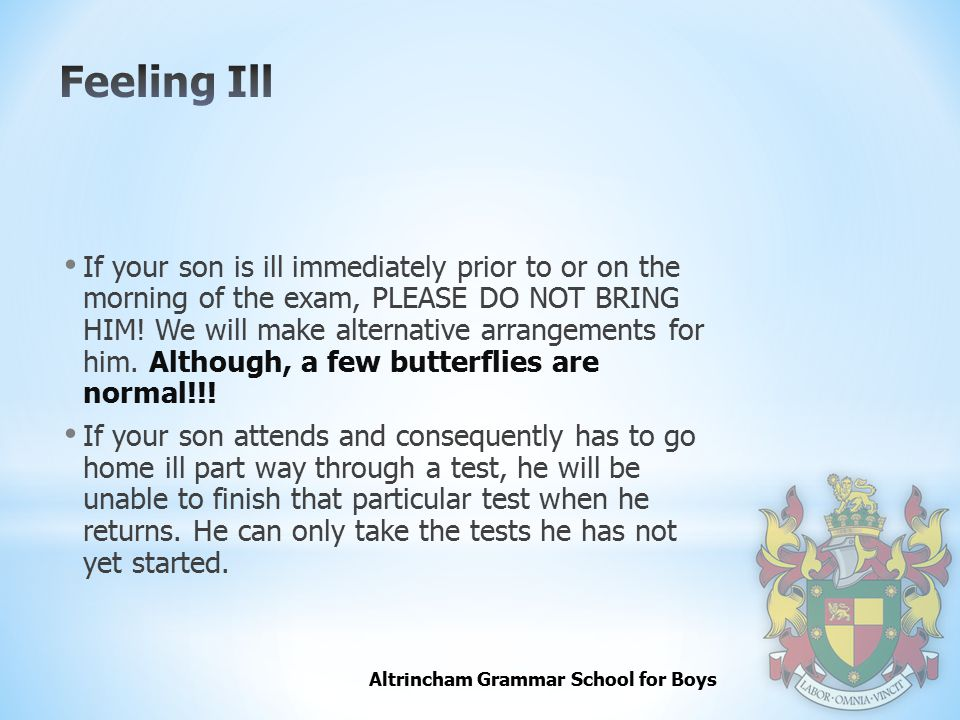 Altrincham Grammar School for Boys If your son is ill immediately prior to or on the morning of the exam, PLEASE DO NOT BRING HIM.