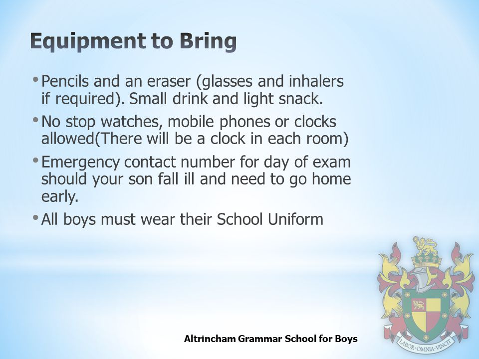 Altrincham Grammar School for Boys Pencils and an eraser (glasses and inhalers if required).