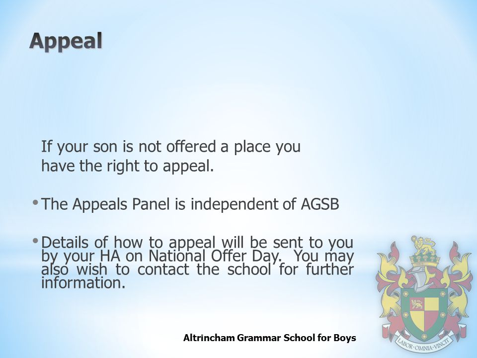 Altrincham Grammar School for Boys If your son is not offered a place you have the right to appeal.