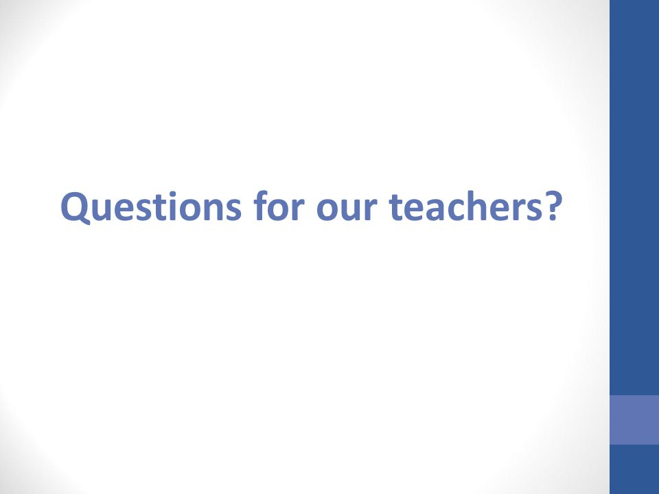 Questions for our teachers?