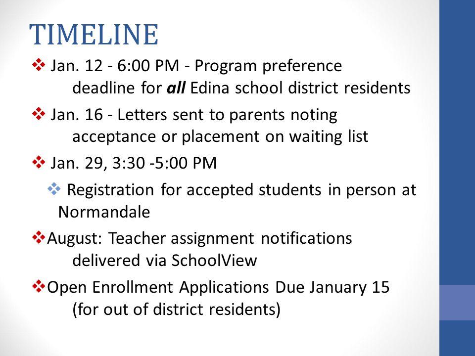 TIMELINE  Jan. 12 - 6:00 PM - Program preference deadline for all Edina school district residents  Jan. 16 - Letters sent to parents noting acceptan
