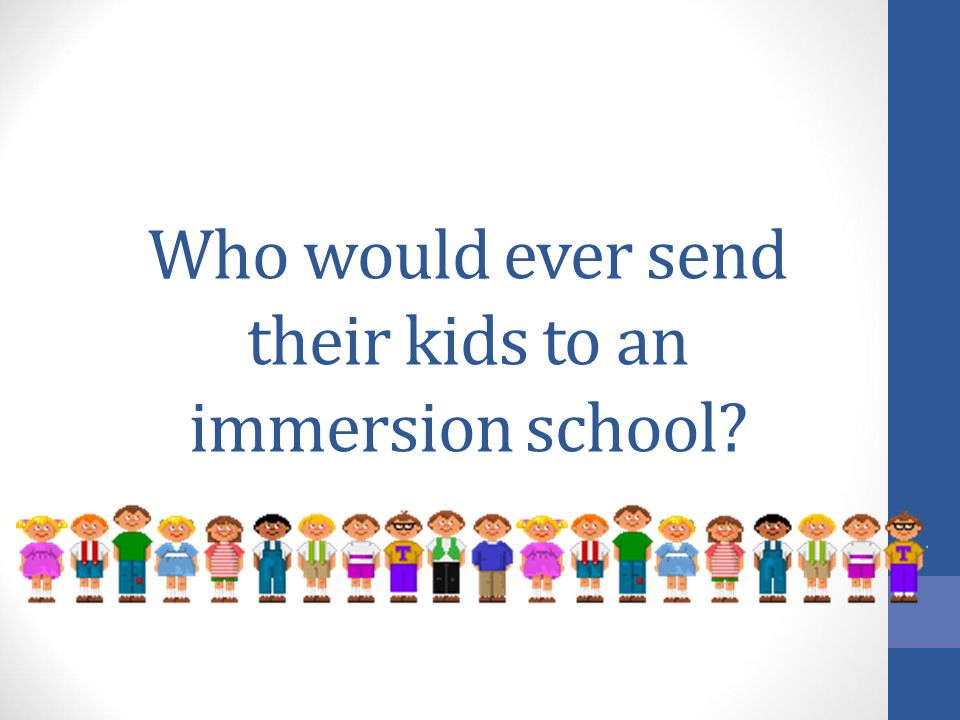 Who would ever send their kids to an immersion school?