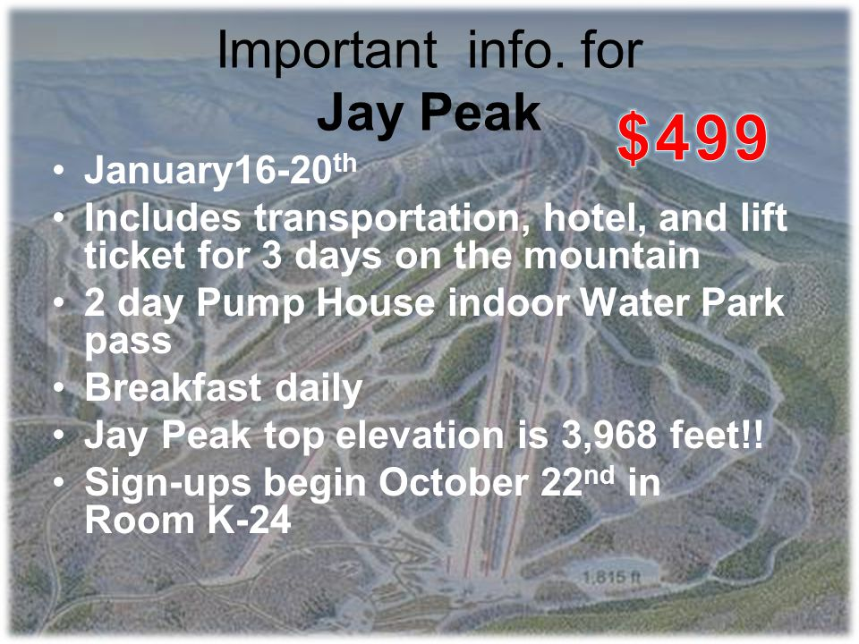 Important info. for Jay Peak January16-20 th Includes transportation, hotel, and lift ticket for 3 days on the mountain 2 day Pump House indoor Water