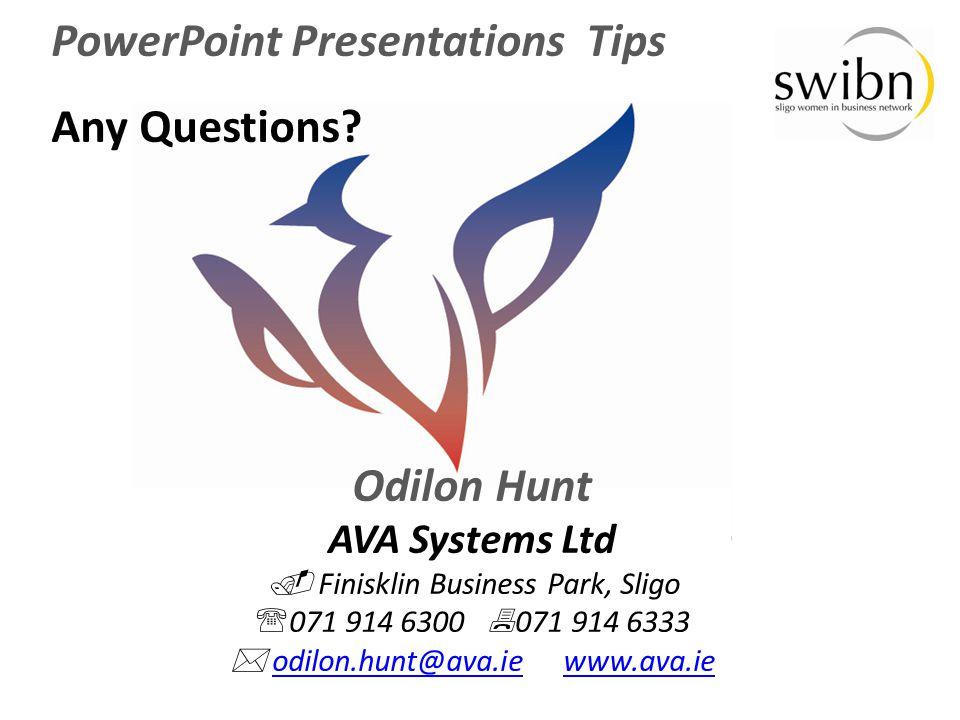 PowerPoint Presentations Tips Any Questions? Odilon Hunt AVA Systems Ltd  Finisklin Business Park, Sligo  071 914 6300  071 914 6333  odilon.hunt@