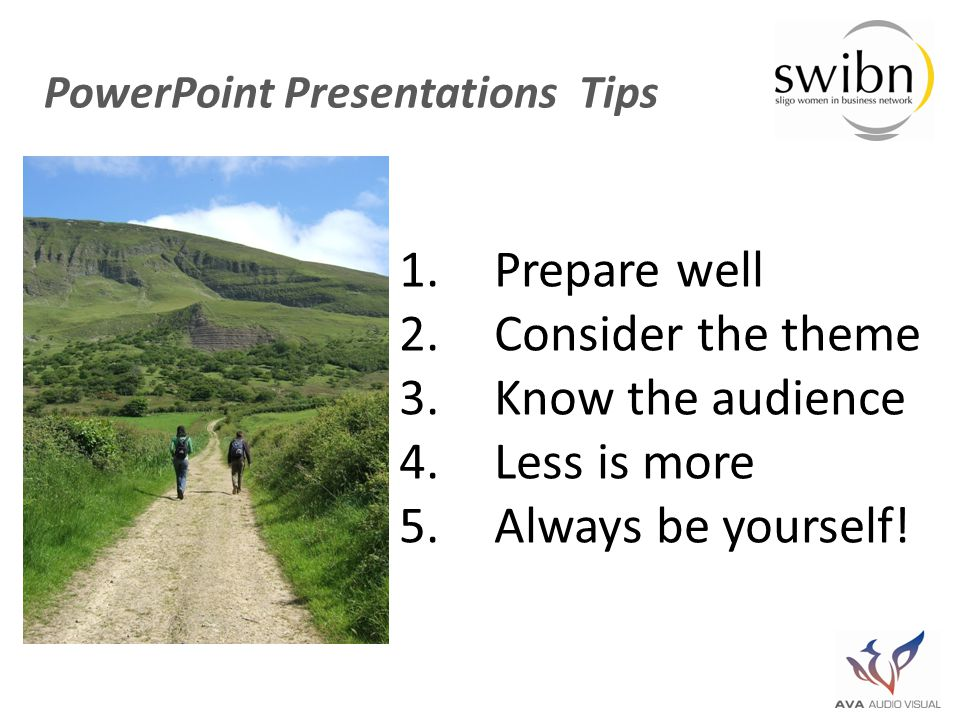 1.Prepare well 2.Consider the theme 3.Know the audience 4.Less is more 5.Always be yourself.