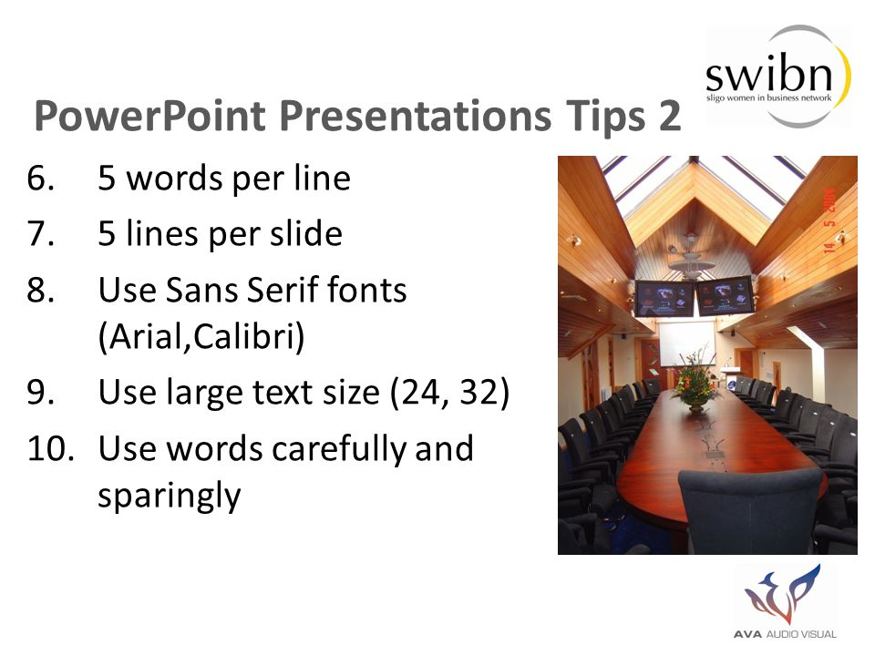 PowerPoint Presentations Tips 2 6.5 words per line 7.5 lines per slide 8.Use Sans Serif fonts (Arial,Calibri) 9.Use large text size (24, 32) 10.Use words carefully and sparingly
