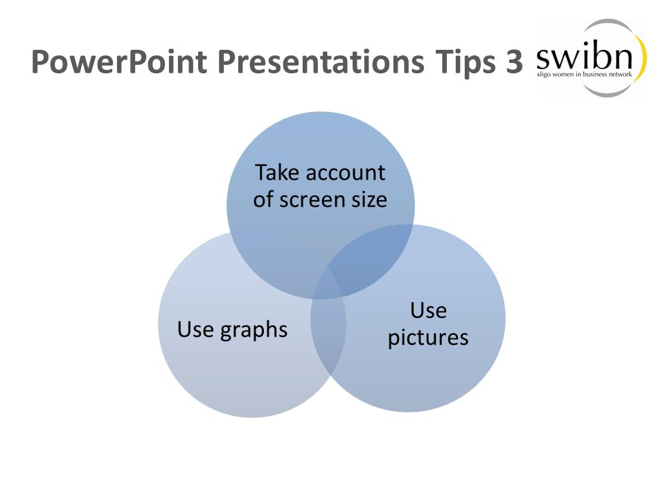 Take account of screen size Use pictures Use graphs PowerPoint Presentations Tips 3