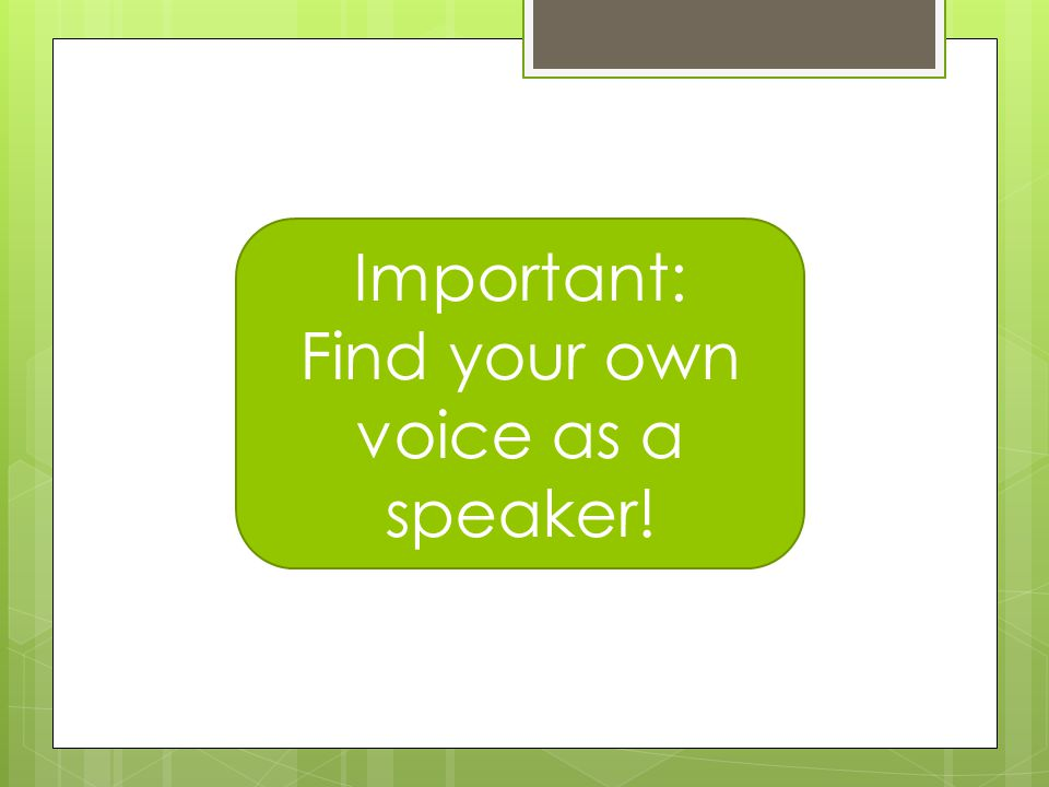 Important: Find your own voice as a speaker!