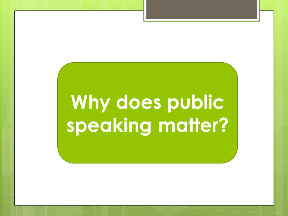 Why does public speaking matter