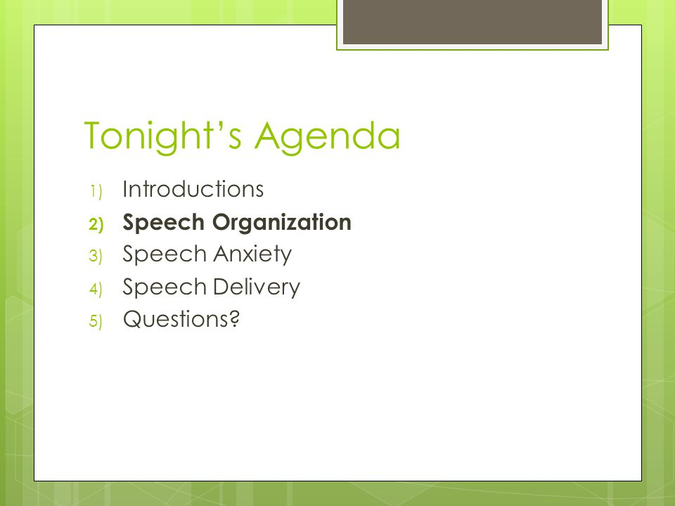 Tonight's Agenda 1) Introductions 2) Speech Organization 3) Speech Anxiety 4) Speech Delivery 5) Questions