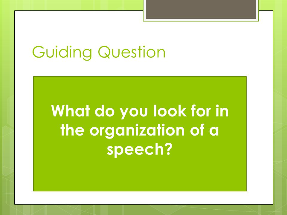 Guiding Question What do you look for in the organization of a speech