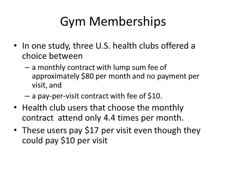 Gym Memberships In one study, three U.S.