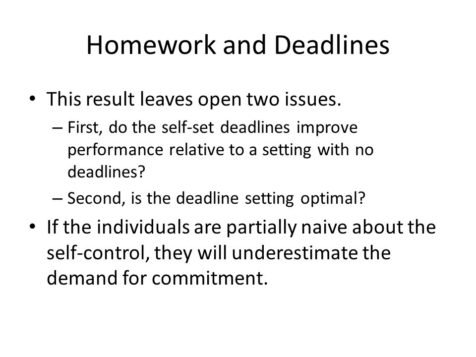 Homework and Deadlines This result leaves open two issues.
