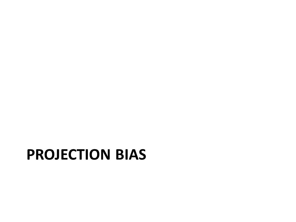 PROJECTION BIAS