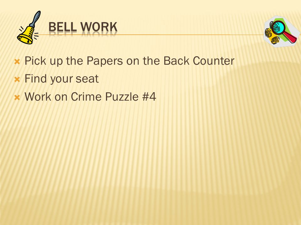  Pick up the Papers on the Back Counter  Find your seat  Work on Crime Puzzle #4