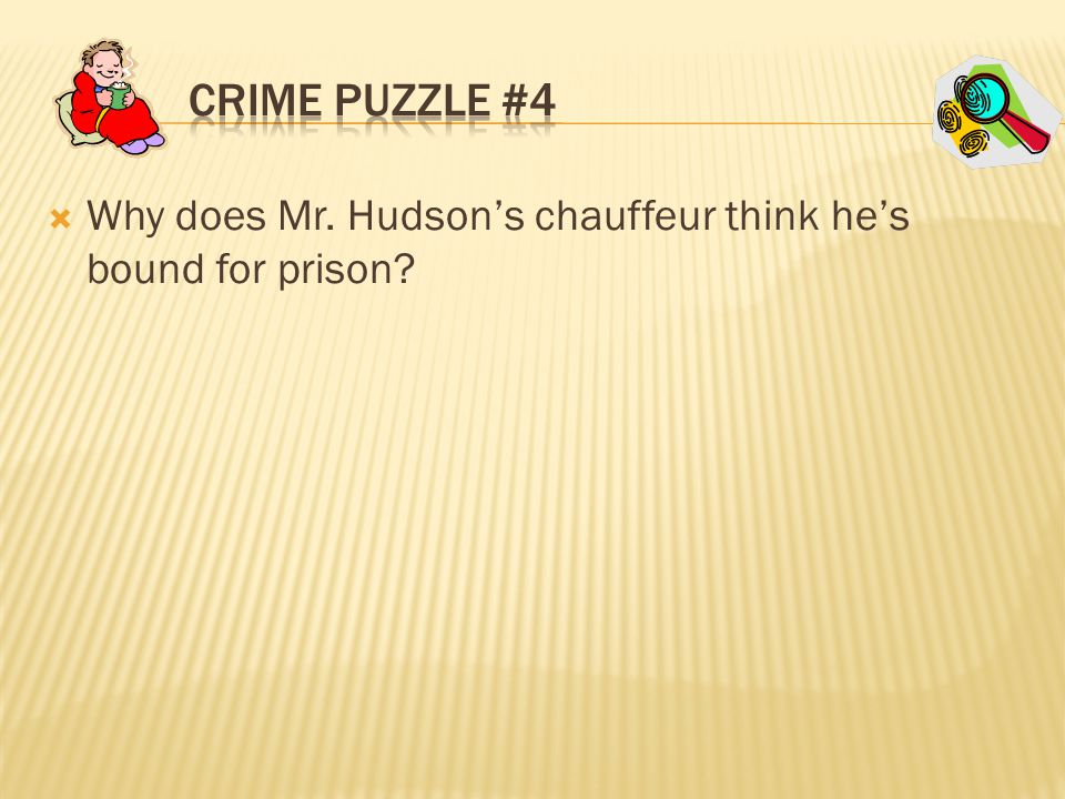  Why does Mr. Hudson's chauffeur think he's bound for prison?