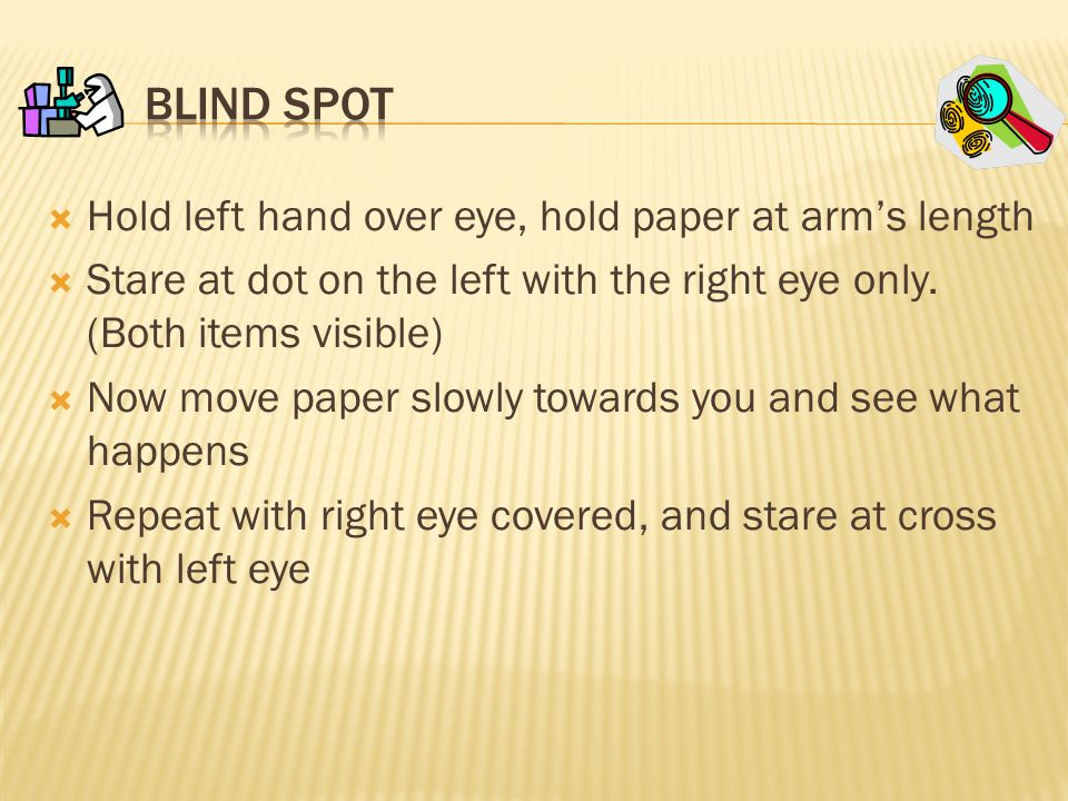 Hold left hand over eye, hold paper at arm's length  Stare at dot on the left with the right eye only.