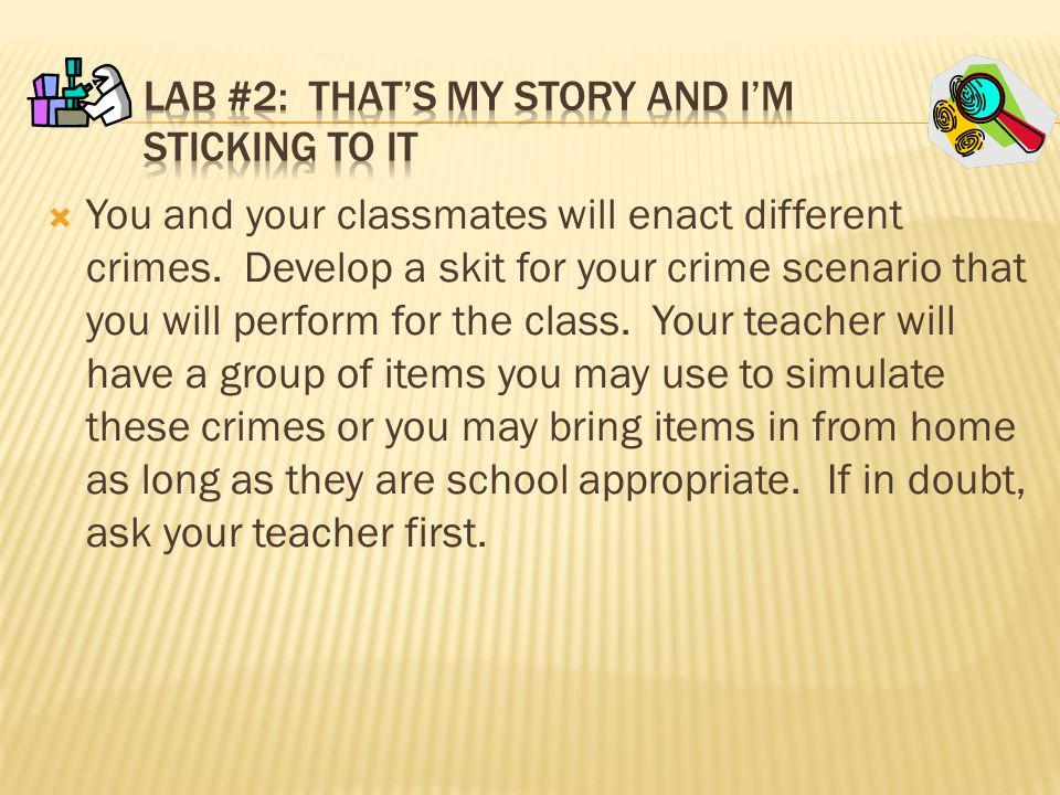  You and your classmates will enact different crimes.